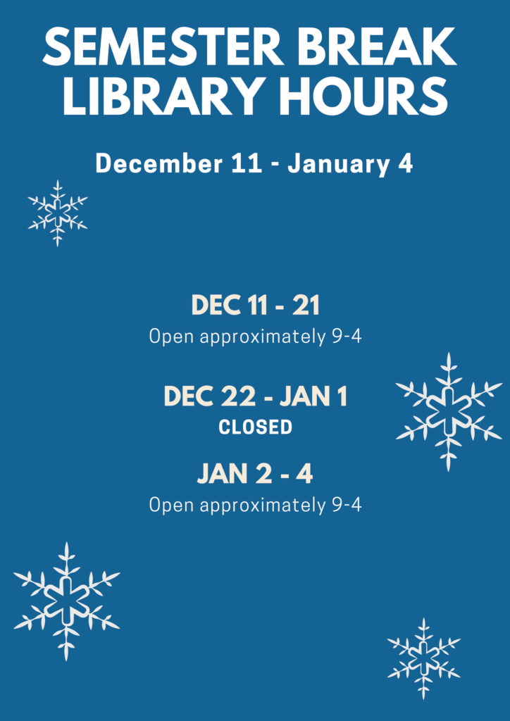 The library will be open approximately 9 - 4 from Dec 11 - 21. The library will be closed Dec 22 - Jan 1, and open again from 9-4 between January 2-4.