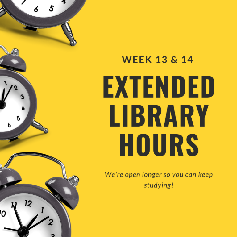 "Black text on a yellow background that says ""Week 13 & 14 EXTENDED LIBRARY HOURS. We're open longer so you can keep studying!"" With 3 clocks partially visible on the left-hand side of the picture."