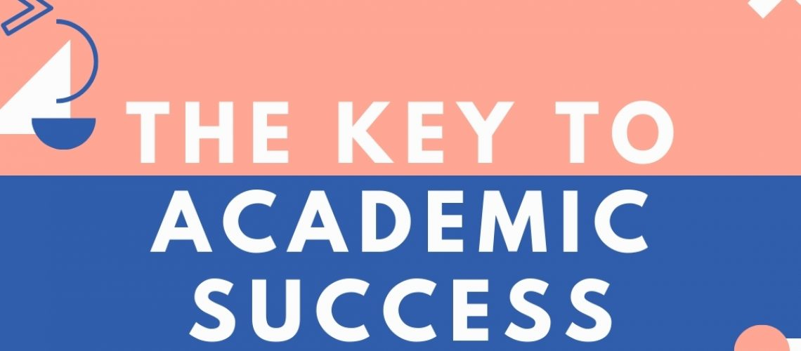 THE Key to ACADEMIC SUCCESS